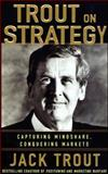 Jack Trout on Strategy, Trout, Jack, 0071437940