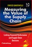 Measuring the Value of Supply Chain : Linking Financial Decisions and Supply Chain Performance, Camerinelli, Enrico, 0566087944