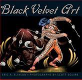 Black Velvet Art, Eric A. Eliason, 1604737948