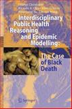 Interdisciplinary Public Health Reasoning and Epidemic Modelling - The Case of Black Death, Christakos, George and Yu, Hwa-Lung, 3540257942