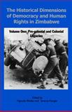 The Historical Dimensions of Democracy and Human Rights in Zimbabwe Volume One, , 0908307942