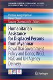 Humanitarian Assistance for Displaced Persons from Myanmar : Royal Thai Government Policy and Donor, INGO, NGO and un Agency Delivery, , 3319027948