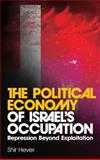 The Political Economy of Israel's Occupation : Repression Beyond Exploitation, Hever, Shir, 074532794X