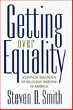 Getting over Equality : A Critical Diagnosis of Religious Freedom in America, Smith, Steven D., 0814797946