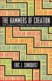 The Hammers of Creation : Folk Culture in Modern African-American Fiction, Sundquist, Eric J., 0820327948