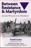 Between Resistance and Martyrdom : Jehovah's Witnesses in the Third Reich, Garbe, Detlef, 0299207943