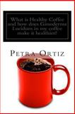 What Is Healthy Coffee and How Does Ganoderma Lucidum in My Coffee Make It Healthier?, Petra Ortiz, 1468187945