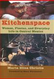 Kitchenspace : Women, Fiestas, and Everyday Life in Central Mexico, Christie, Maria Elisa, 0292717946