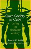 Slave Society in Cuba During the Nineteenth Century, Knight, Franklin W., 0299057941