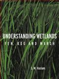 Understanding Wetlands : Fen, Bog and Marsh, Haslam, S. M., 0415257948