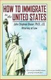 How to Immigrate to the United States, Glaser, John Stephen, 0741417944