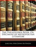 The Philadelphia Book, or, Specimens of Metropolitan Literature, James Hall and Peter Stephen Du Ponceau, 1144657946