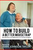 How to Build A Better Mousetrap, Abbie Johnson Taylor, 1462067948