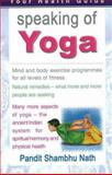 Speaking of Yoga : A Practical Guide to Better Living, Nath, Shambhu, 8120717945