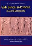 Gods, Demons and Symbols of Ancient Mesopotamia : An Illustrated Dictionary, Black, Jeremy and Green, Anthony, 0292707940