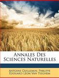 Annales des Sciences Naturelles, Antoine Guillemin and Philippe Édouard Léon Van Tieghem, 1147237948