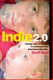 Indie 2. 0 : Change and Continuity in Contemporary American Indie Film, King, Geoff, 0231167946