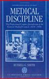 Medical Discipline : The Professional Conduct Jurisdiction of the General Medical Council, 1858-1990, Smith, Russell G., 0198257953