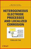Heterogeneous Electrode Processes and Localized Corrosion, Tan, Yongjun Mike and Revie, R. Winston, 0470647957