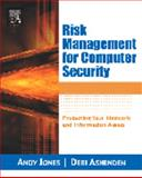 Risk Management for Computer Security : Protecting Your Network and Information Assets, Ashenden, Debi and Jones, Andy, 0750677953