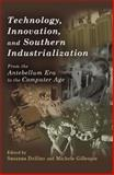 Technology, Innovation, and Southern Industrialization : From the Antebellum Era to the Computer Age, Delfino, Susanna, 0826217958