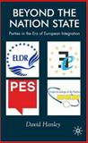 Beyond the Nation State : Parties in the Era of European Integration, Hanley, David, 1403907951