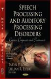 Speech Processing and Auditory Processing Disorders : Causes, Diagnosis and Treatment, Long, Taryn P. and Eifert, Lillian R., 1614707952