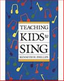 Teaching Kids to Sing, Phillips, Kenneth H., 0028717953