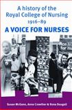 A History of the Royal College of Nursing, 1916-1990 : A Voice for Nurses, McGann, Susan and Crowther, Anne, 0719077958
