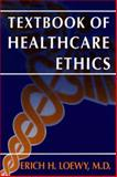Textbook of Healthcare Ethics, Loewy, Erich E. H., 9401737959