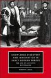 Knowledge, Discovery and Imagination in Early Modern Europe : The Rise of Aesthetic Rationalism, Reiss, Timothy J., 0521587956