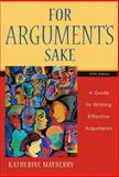 For Argument's Sake : A Guide to Writing Effective Arguments, Mayberry, Katherine, 0618917950