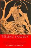 Telling Tragedy : Narrative Technique in Aeschylus, Sophocles, and Euripides, Goward, Barbara E., 0715627953