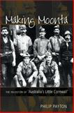 Making Moonta : The Invention of Australia's Little Cornwall, Payton and Payton, Philip, 0859897958
