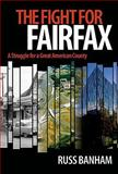 The Fight for Fairfax : A Struggle for a Great American County, Banham, Russ, 0981877958