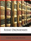 Rixae Oxonienses, Samuel Fletcher Hulton, 1147577951