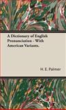 A Dictionary of English Pronunciation - with American Variants, H. E. Palmer, 1443727954