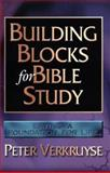 Building Blocks for Bible Study : Laying a Foundation for Life, Verkruyse, Peter, 0899007953