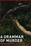 A Grammar of Murder : Violent Scenes and Film Form, Oeler, Karla, 0226617955
