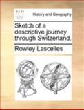 Sketch of a Descriptive Journey Through Switzerland, Rowley Lascelles, 1140697951