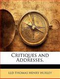 Critiques and Addresses, Lld Thomas Henry Huxley, 1142127958