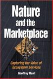 Nature and the Marketplace : Capturing the Value of Ecosystem Services, Heal, Geoffrey, 1559637951