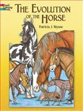 The Evolution of the Horse, Patricia J. Wynne, 0486467953