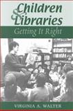 Children and Libraries : Getting It Right, Walter, Virginia A., 0838907954