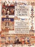 The Knights of the Crown : The Monarchical Orders of Knighthood in Later Medieval Europe, 1325-1520, Boulton, D'A. J. D., 0851157955
