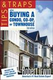 Tips and Traps When Buying a Condo, Co-Op, or Townhouse, Irwin, Robert, 0071467955