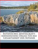 Botanisches Zentralblatt; Referierendes Organ Für das Gesamtgebiet der Botanik, Munich Botanischer Ver and Munich Botanischer Verein, 1149297956