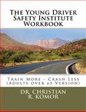 The Young Driver Safety Institute Workbook, Christian Komor, 1478287950