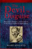 The Devil in Disguise : Deception, Delusion, and Fanaticism in the Early English Enlightenment, Knights, Mark, 0199577951