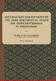 Die Ursachen der Trunksucht und Ihre Bekämpfung Durch Die Trinkerfürsorge in Heidelberg, G. Dresel, E., 3642937950